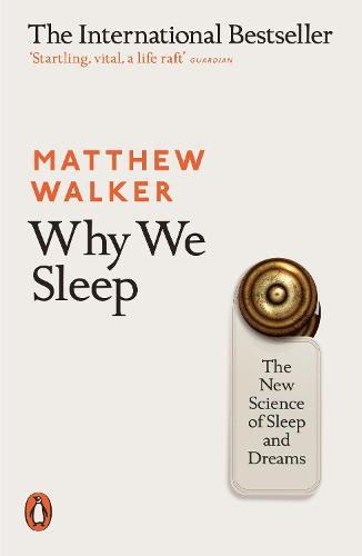 Why We Sleep: The New Science of Sleep and Dreams (Paperback)