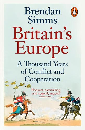 Britain's Europe: A Thousand Years of Conflict and Cooperation (Paperback)
