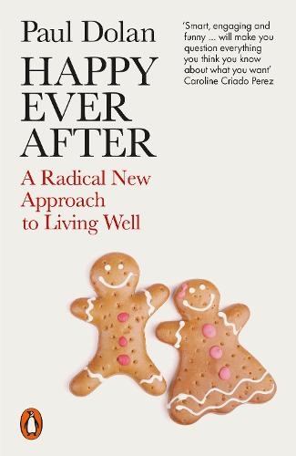Happy Ever After: A Radical New Approach to Living Well (Paperback)