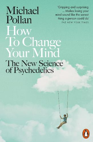 How to Change Your Mind: The New Science of Psychedelics (Paperback)