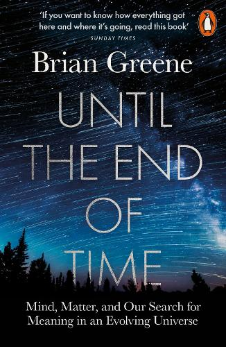 Until the End of Time: Mind, Matter, and Our Search for Meaning in an Evolving Universe (Paperback)