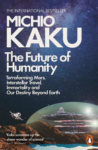 The Future of Humanity: Terraforming Mars, Interstellar Travel, Immortality, and Our Destiny Beyond (Paperback)