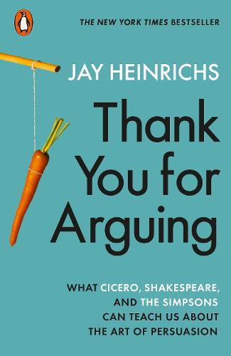 Thank You for Arguing: What Cicero, Shakespeare and the Simpsons Can Teach Us About the Art of Persuasion (Paperback)