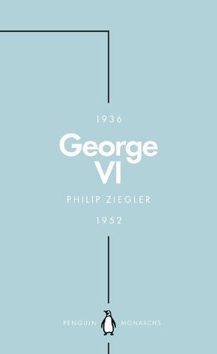 George VI (Penguin Monarchs): The Dutiful King - Penguin Monarchs (Paperback)