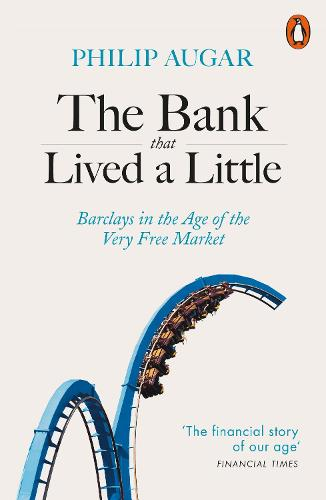 The Bank That Lived a Little: Barclays in the Age of the Very Free Market (Paperback)