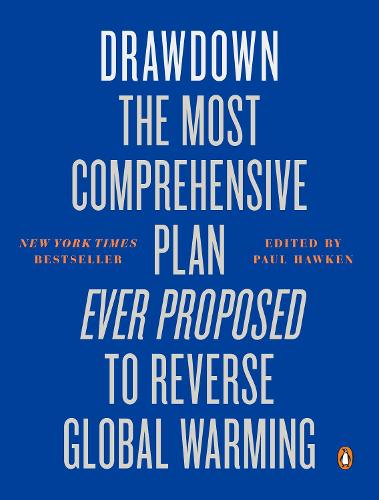 Drawdown: The Most Comprehensive Plan Ever Proposed to Reverse Global Warming (Paperback)