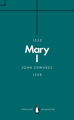 Mary I (Penguin Monarchs): The Daughter of Time - Penguin Monarchs (Paperback)