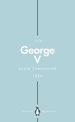 George V (Penguin Monarchs): The Unexpected King - Penguin Monarchs (Paperback)