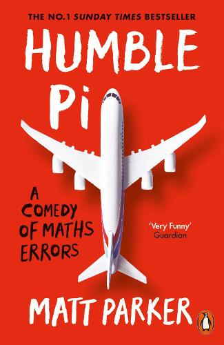 Humble Pi: A Comedy of Maths Errors (Paperback)
