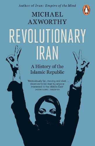 Revolutionary Iran: A History of the Islamic Republic Second Edition (Paperback)