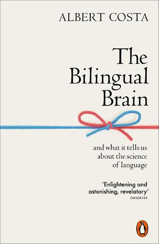 The Bilingual Brain: And What It Tells Us about the Science of Language (Paperback)