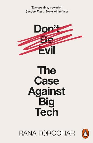 Don't Be Evil: The Case Against Big Tech (Paperback)