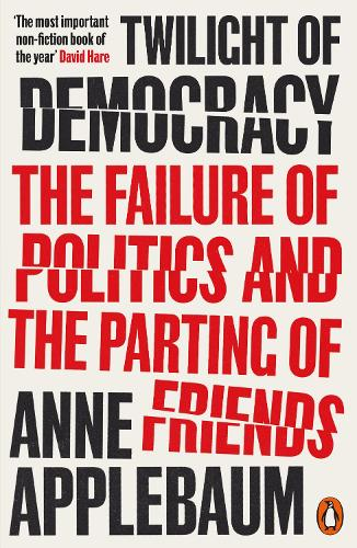 Twilight of Democracy: The Failure of Politics and the Parting of Friends (Paperback)