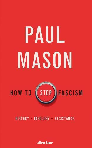 How to Stop Fascism: History, Ideology, Resistance (Hardback)