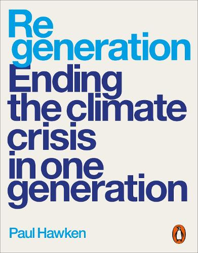 Regeneration: Ending the Climate Crisis in One Generation (Paperback)
