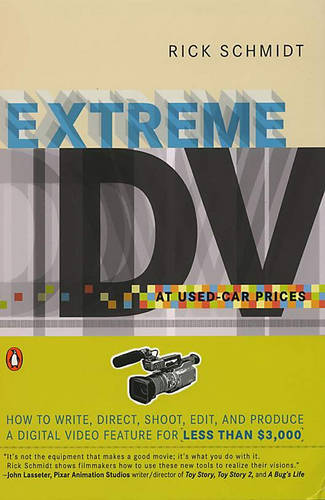 Extreme DV at Used-car Prices: How to Write, Direct, Shoot, Edit, and Produce a Digital Video (Paperback)