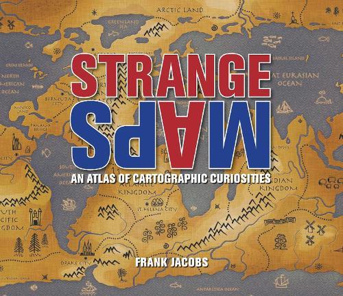 Strange Maps: An Atlas of Cartographic Curiosities (Paperback)