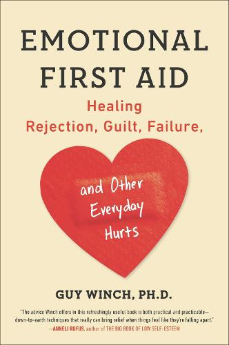 Emotional First Aid: Healing Rejection, Guilt, Failure, and Other Everyday Hurts (Paperback)