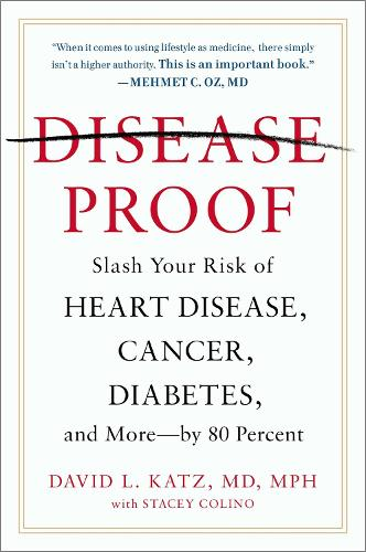 Disease-Proof: Slash Your Risk of Heart Disease, Cancer, Diabetes and More - by 80 Percent (Paperback)