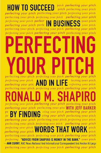 Perfecting Your Pitch: How to Succeed in Buisness and in Life By Finding Words That Work (Paperback)