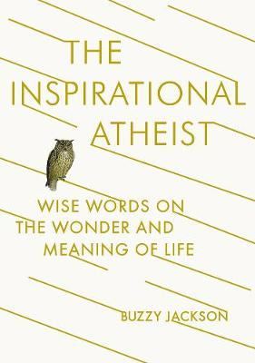 The Inspirational Atheist: Wise Words on the Wonder and Meaning of Life (Paperback)