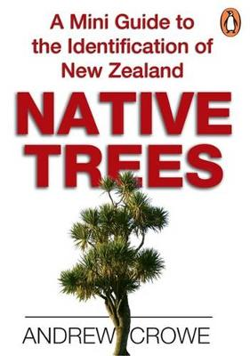 A Mini Guide To The Identification Of New Zealand Native Trees (Paperback)