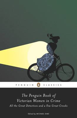 The Penguin Book of Victorian Women in Crime: The Great Female Detectives, Crooks, and Villainesses (Paperback)