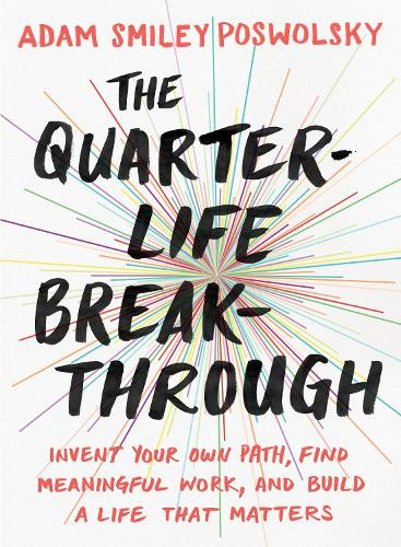 The Quarter Life Breakthrough: Invent Your Own Path, Find Meaningful Work, and Build a Life That Matters (Paperback)