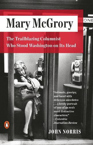 Mary Mcgrory: The Trailblazing Columnist Who Stood Washington on Its Head (Paperback)