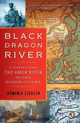 Black Dragon River: A Journey Down the Amur River Between Russia and China (Paperback)
