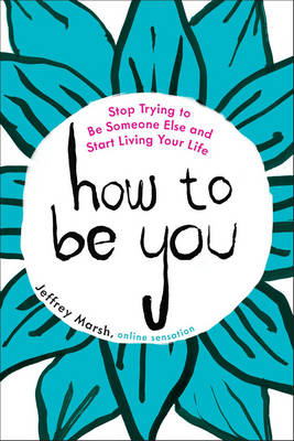 How to be You: Stop Trying to be Someone Else and Start Living Your Life (Paperback)