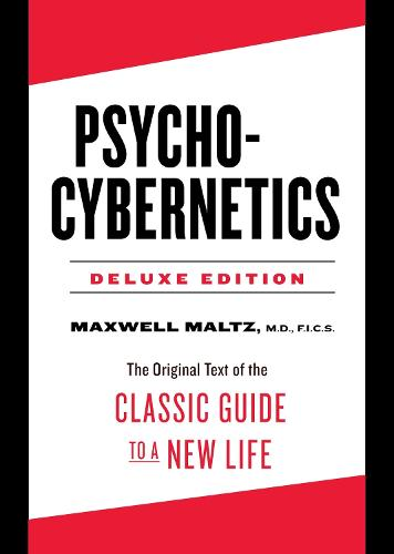 Psycho-Cybernetics Deluxe Edition: The Original Text of the Classic Guide to a New Life (Hardback)