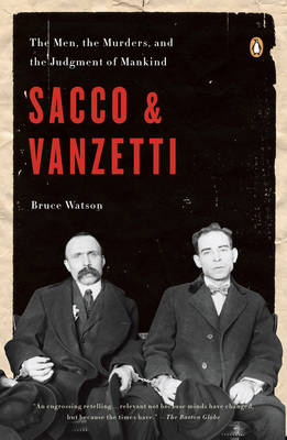 Sacco & Vanzetti: The Men, the Murders and the Judgment of Mankind (Paperback)