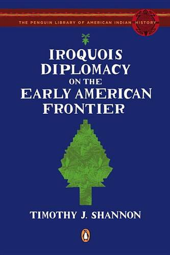 Iroquois Diplomacy on the Early American Frontier (Paperback)