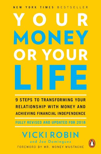 Your Money Or Your Life: 9 Steps to Transforming Your Relationship with Money and Achieving Financial Independence: Revised and Updated for the 21st Century (Paperback)