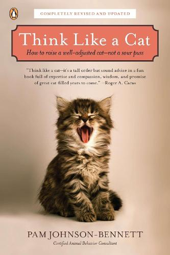 Think Like a Cat: How to Raise a Well-Adjusted Cat--Not a Sour Puss (Paperback)