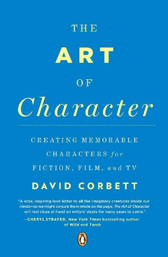 The Art Of Character: Creating Memorable Characters for Fiction, Film and TV (Paperback)