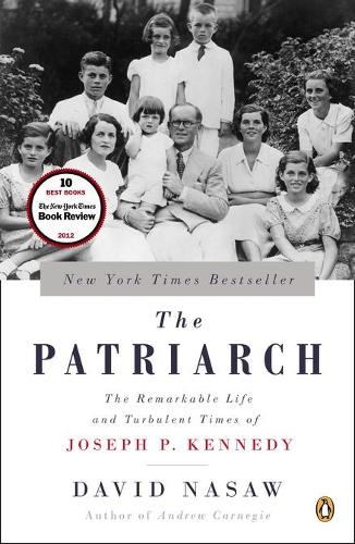 The Patriarch: The Remarkable Life and Turbulent Times of Joseph P. Kennedy (Paperback)