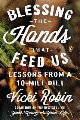 Blessing The Hands That Feed Us: Lessons from a 10 Mile Diet (Paperback)