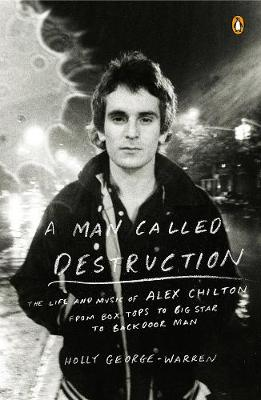 A Man Called Destruction: The Life and Music of Alex Chilton, From Box Tops to Big Star to Backdoor Man (Paperback)