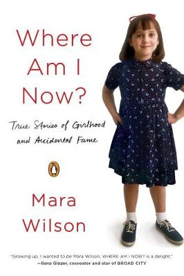 Where Am I Now?: True Stories of Girlhood and Accidental Fame (Paperback)