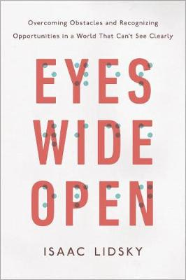 Eyes Wide Open: Overcoming Obstacles and Recognizing Opportunities in a World That Can't See Clearly (Hardback)