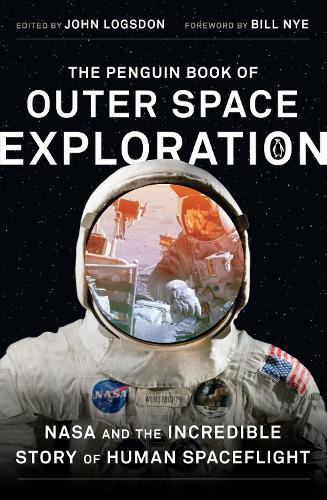 The Penguin Book of Outer Space Exploration: NASA and the Incredible Story of Human Spaceflight (Paperback)