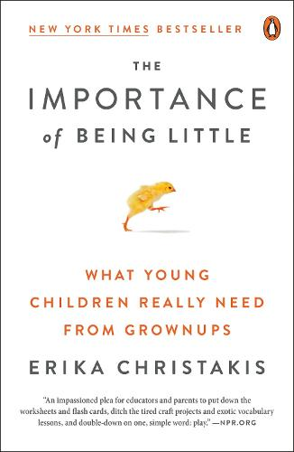 The Importance Of Being Little: What Preschoolers Really Need From Grownups (Paperback)
