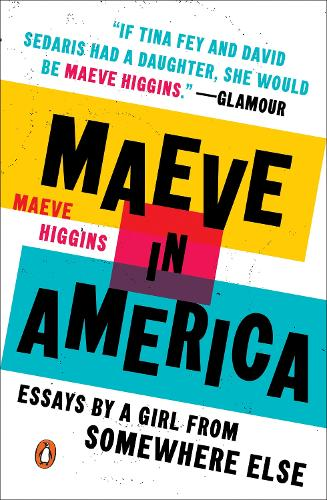 Maeve In America: Essays by a Girl from Somewhere Else (Paperback)