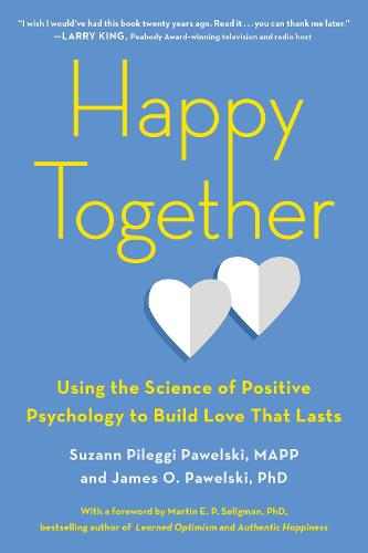 Happy Together: Using the Science of Positive Psychology to Build Love That Lasts (Paperback)