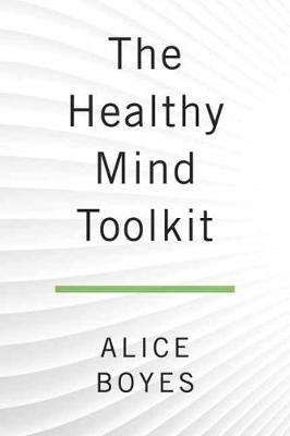 The Healthy Mind Toolkit: Quit Sabotaging Your Success and Become Your Best Self (Paperback)