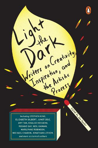 Light The Dark: Writers on Creativity, Inspiration, and the Artistic Process (Paperback)
