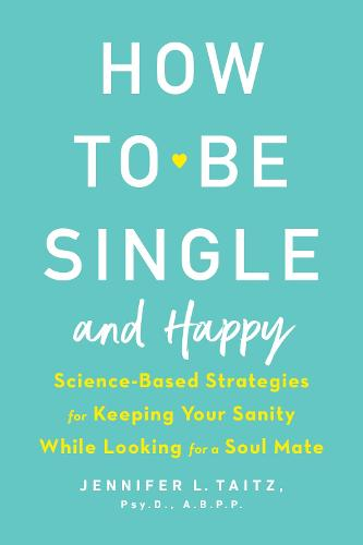 Cover of the book, How to Be Single and Happy: Science-Based Strategies for Keeping Your Sanity While Looking for a Soul Mate.