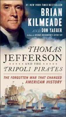 Thomas Jefferson And The Tripoli Pirates: The Forgotten War That Changed American History (Paperback)